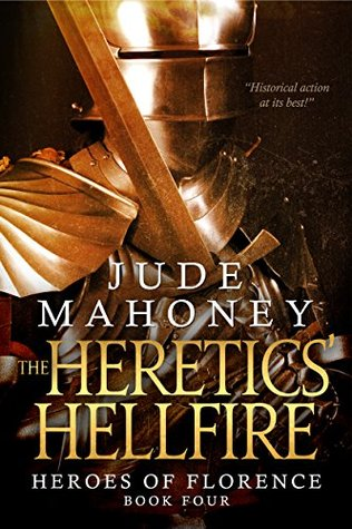 The Heretics' Hellfire: Medieval historical fiction (The Heroes of Florence Book 4)