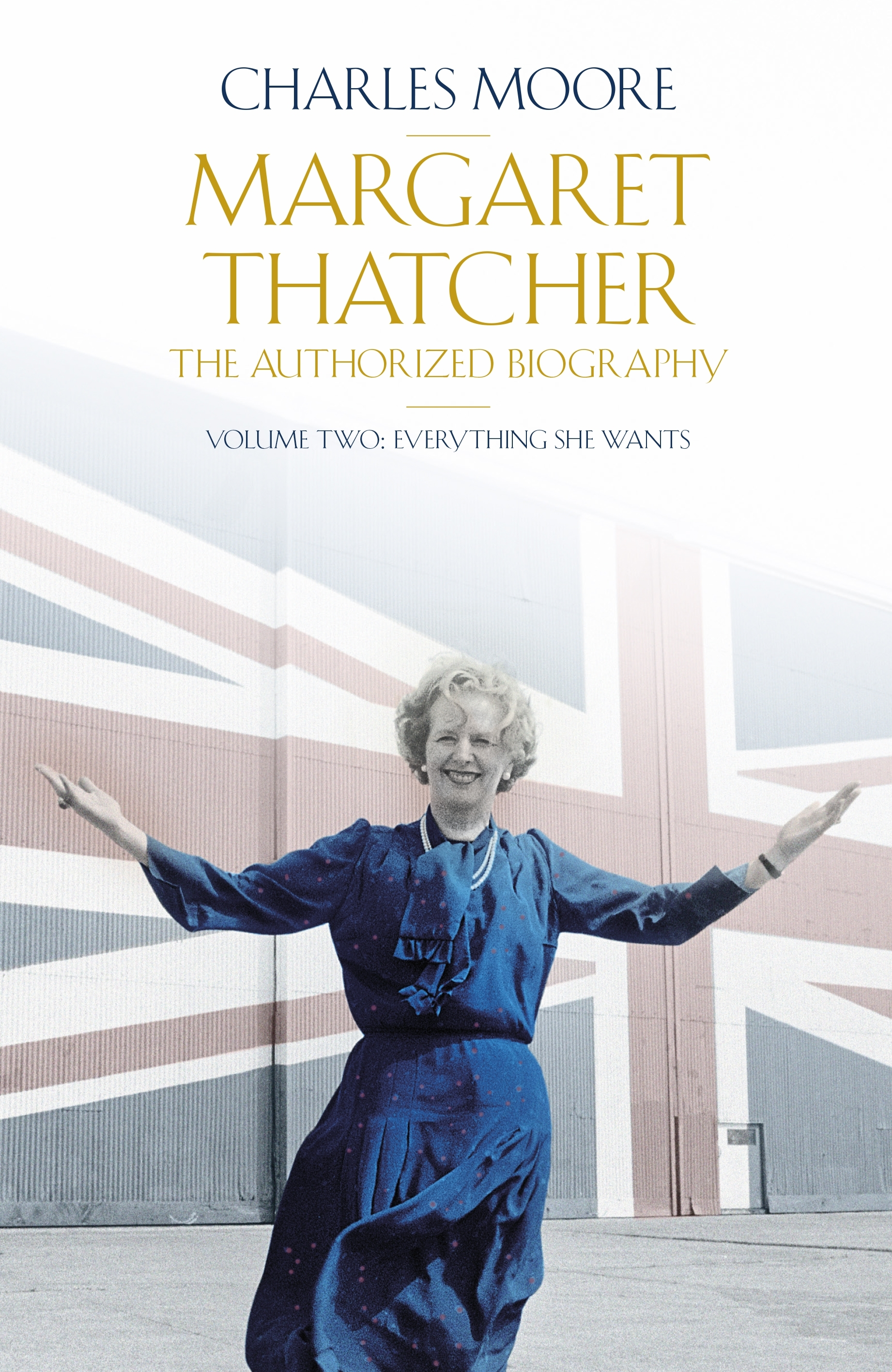 Margaret Thatcher The Authorized Biography, Volume Two  Everything She Wants