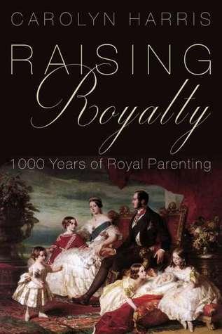 Raising Royalty by Carolyn  Harris