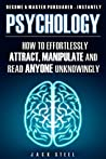 Psychology: How To Effortlessly Attract, Manipulate And Read Anyone Unknowingly - Become A Master Persuader INSTANTLY