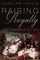 Raising Royalty: 1000 Years of Royal Parenting