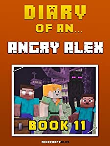 Diary of an Angry Alex: Book 11 (An Unofficial Minecraft Book)