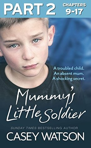 Mummy's Little Soldier: Part 2 of 3: A troubled child. An absent mum. A shocking secret.
