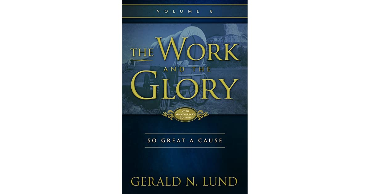 So Great A Cause The Work And The Glory 8 By Gerald N Lund