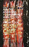 (Almost) All the Answers You Always Wanted to Hear from Your Sushi Chef: (And Perhaps You Were Too Intimidated To Ask)
