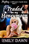 Traded on my Honeymoon (A Billionaire's Gamble #1)