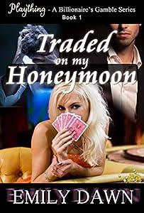 Traded on my Honeymoon (A Billionaire's Gamble #1)