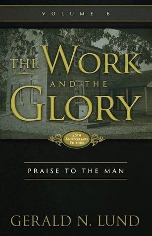 Praise to the Man (The Work and the Glory #6)