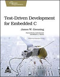 Test Driven Development for Embedded C by James W  Grenning