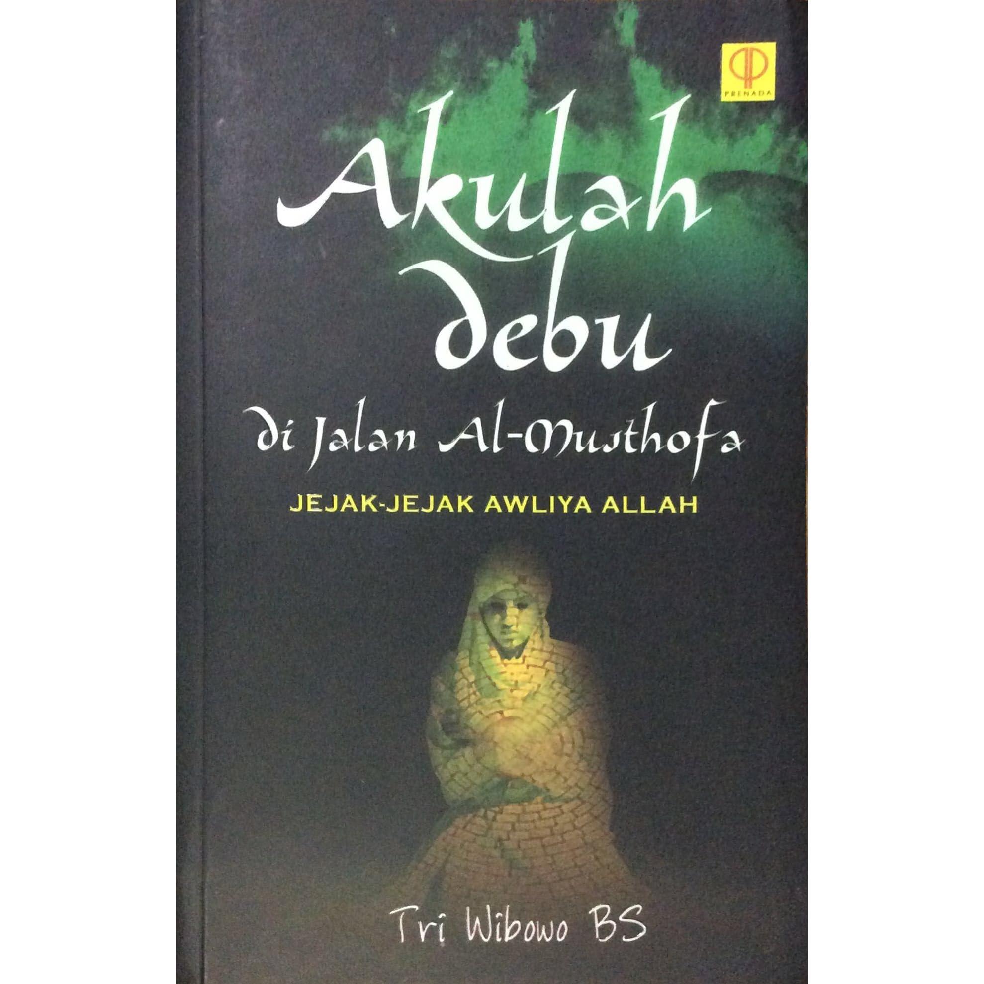 Citaten Rumi Lengkap : Akulah debu di jalan al musthofa: jejak jejak awliya allah by tri