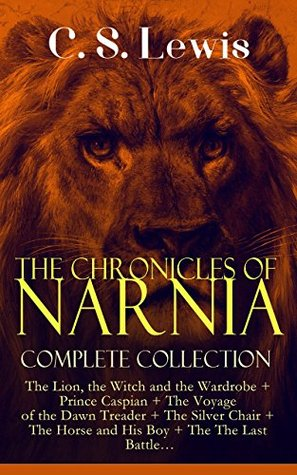 THE CHRONICLES OF NARNIA - Complete Collection: The Lion, the Witch and the Wardrobe + Prince Caspian + The Voyage of the Dawn Treader + The Silver Chair ... Battle...: Classics of Children's Literature
