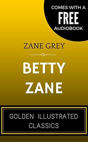 Betty Zane: By Zane Grey - Illustrated