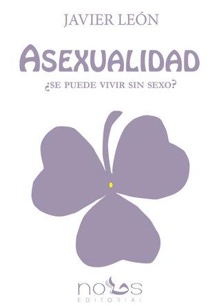 Resultado de imagen para Asexualidad ¿Se puede vivir sin sexo?- Javier León Gómez
