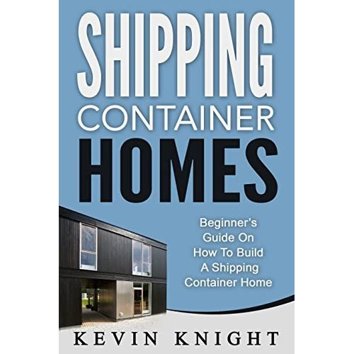 Shipping Container Homes Beginner 39 S Guide On How To Build