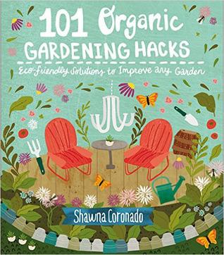 101 Organic Garden Hacks by Shawna Coronado