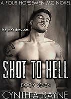 Shot to Hell (Four Horsemen MC #7)