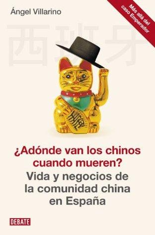¿Adónde van los chinos cuando mueren?: Vida y negocios de la comunidad china en España