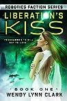 Liberation's Kiss (Robotics Faction: Android Assassins #1)