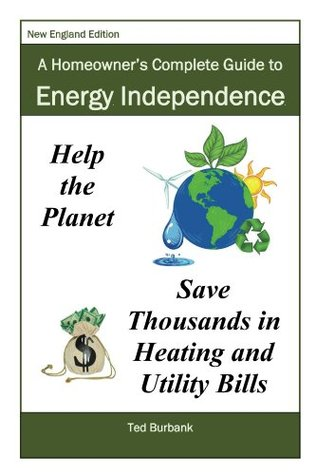 A Homeowner's Complete Guide to Energy Independence: How to eliminate All of Your utility and fuel bills