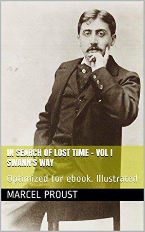 In Search of Lost Time: Vol I - Swann's Way: Optimized for ebook. Illustrated