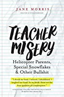 Teacher Misery: Helicopter Parents, Special Snowflakes and Other Bullshit