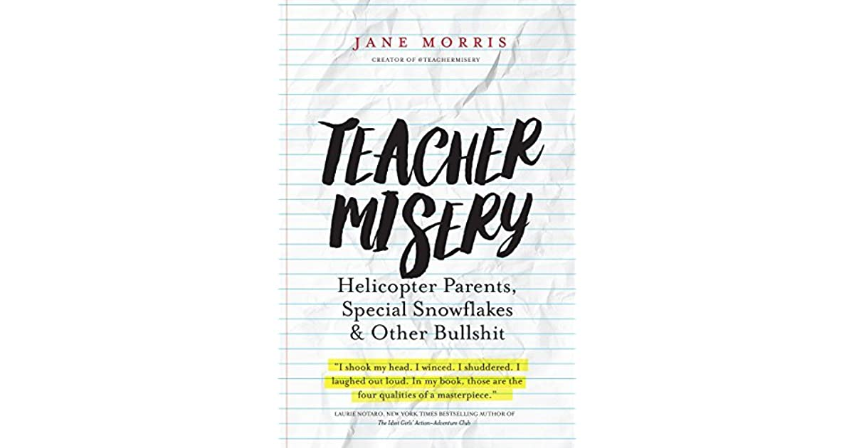 teacher misery helicopter parents special snowflakes and other  teacher misery helicopter parents special snowflakes and other bullshit by jane morris