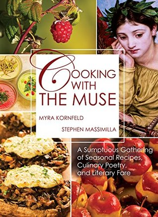 Cooking with the Muse: A Sumptuous Gathering of Seasonal Recipes, Culinary Poetry, and Literary Fare