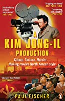 A Kim Jong-Il Production: Kidnap. Torture. Murder… Making Movies North Korean-Style