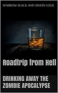 Drinking Away the Zombie Apocalypse: Roadtrip from Hell