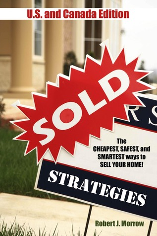 Sold Strategies: The Cheapest, Safest and Smartest ways to Sell Your Home - US & Canada Edition