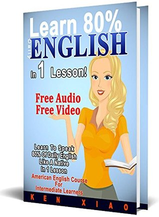 English: (FREE Audio, FREE Video) Learn To Speak 80% Of Daily English Like A Native In 1 Lesson, American English Course For Intermediate Learners (Speak English, English language, English speaking)