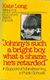 Johnny's Such a Bright Boy, What a Shame He's Retarded by Kate   Long