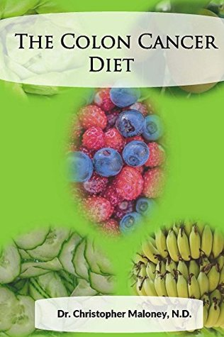 The Colon Cancer Diet By Christopher Maloney