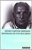 Henri Cartier-Bresson: Biografia di uno sguardo