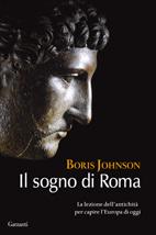 Il sogno di Roma: La lezione dell'antichità per capire l'Europa di oggi