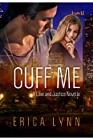 Cuff Me (Love and Justice, #2)