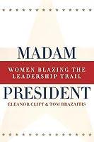 Madam President, Revised Edition: Women Blazing the Leadership Trail