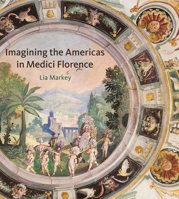 Imagining the Americas in Medici Florence