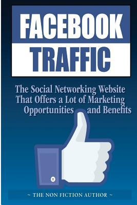 Facebook Traffic: The Social Networking Website That Offers a Lot of Marketing Opportunities and Benefits