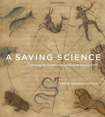 A Saving Science Capturing the Heavens in Carolingian Manuscripts
