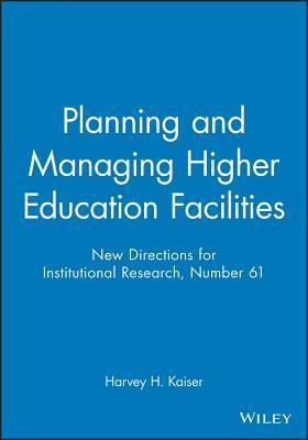 Planning and Managing Higher Education Facilities: New Directions for Institutional Research, Number 61
