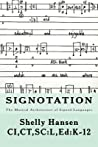Signotation The Musical Architecture of Signed Languages by Shelly Hansen