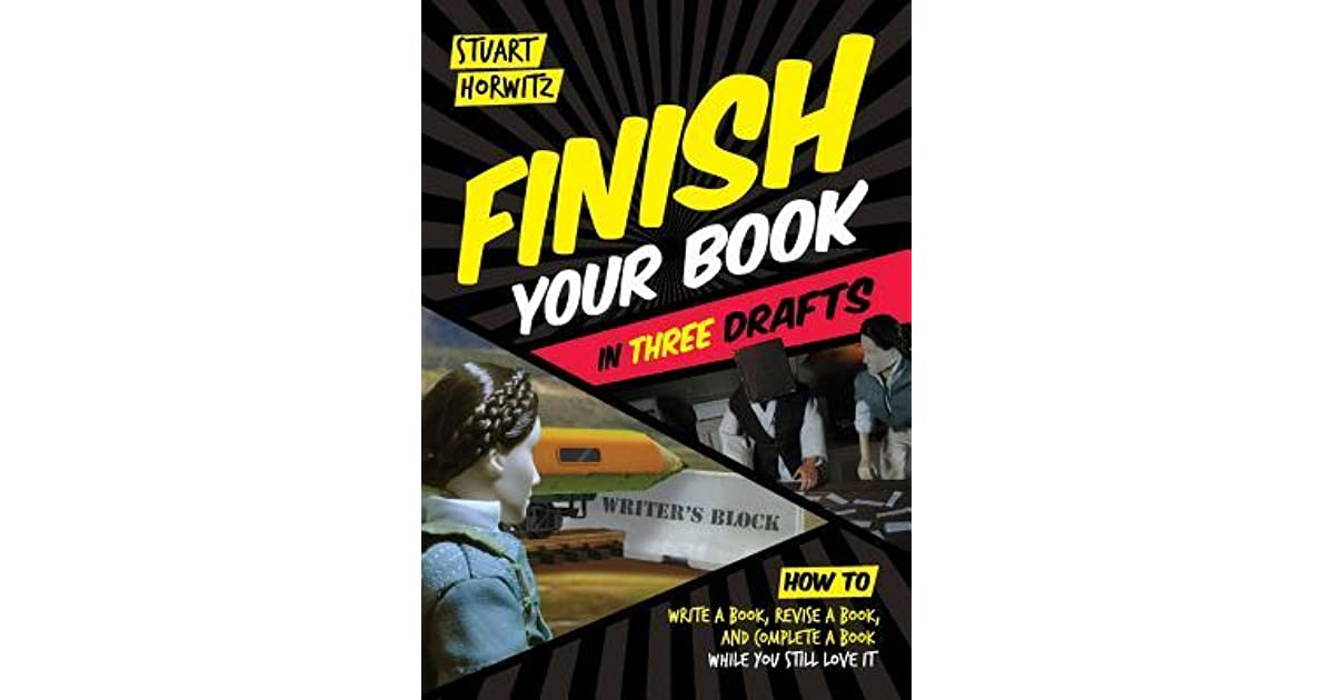 Finish your book in three drafts how to write a book revise a finish your book in three drafts how to write a book revise a book and complete a book while you still love it by stuart horwitz malvernweather Images
