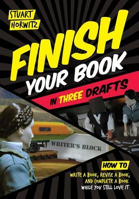 Finish Your Book in Three Drafts by Stuart Horwitz