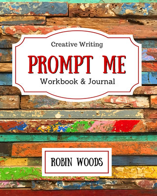 Prompt Me: Creative Writing Journal & Workbook (Prompt Me, #1)