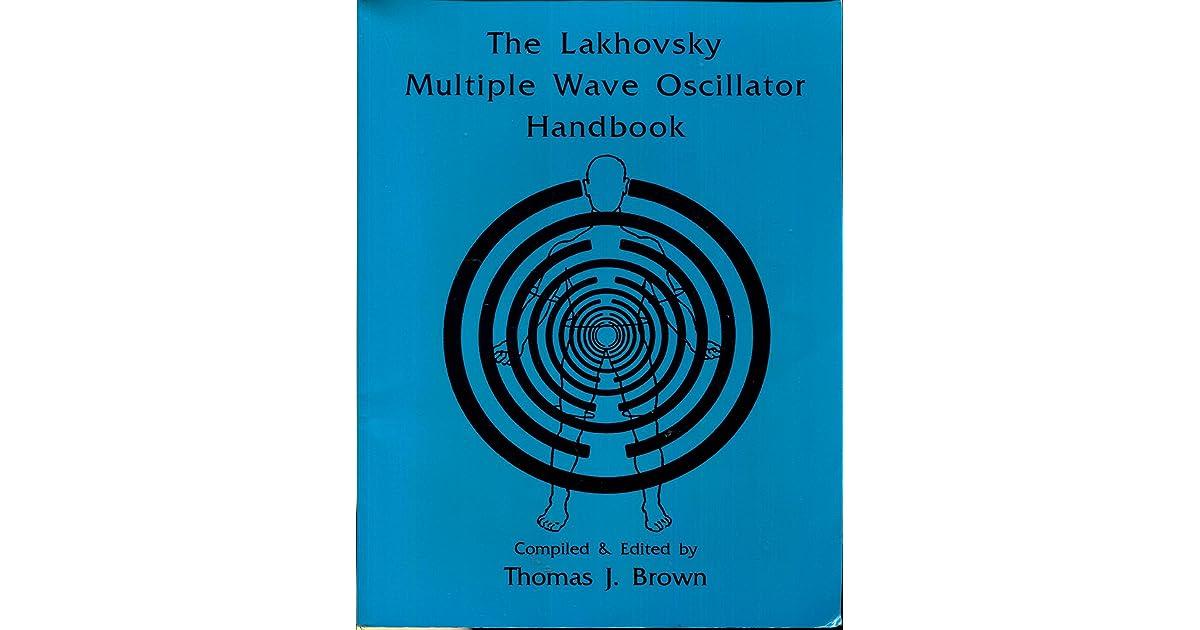 The Lakhovsky Multiple Wave Oscillator Handbook: Comprising