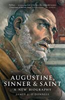Augustine, Sinner and Saint: A New Biography