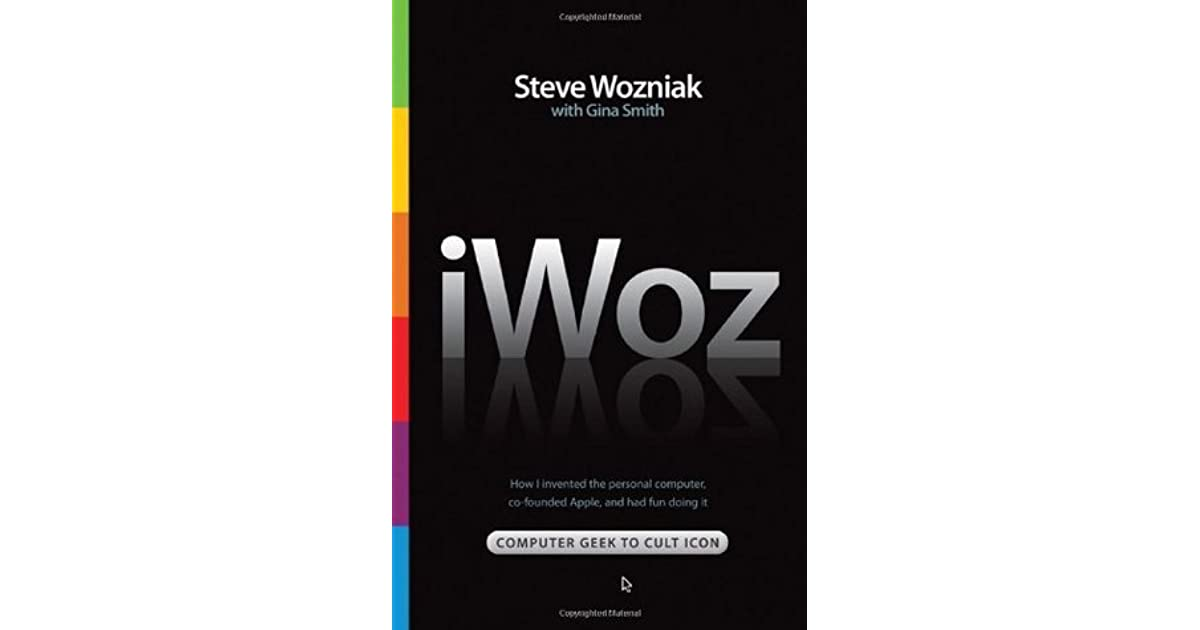 iWoz: Computer Geek to Cult Icon: How I Invented the