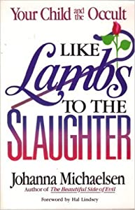 Like Lambs to the Slaughter: Your Child and the Occult