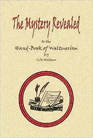 [[ Read ]] ➲ The Mystery Revealed, or, The Hand-Book of Weltmerism  Author Sidney Abram Weltmer – Submitalink.info